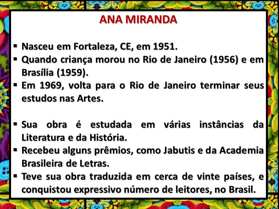 ANA MIRANDA Nasceu em Fortaleza, CE, em 1951.
