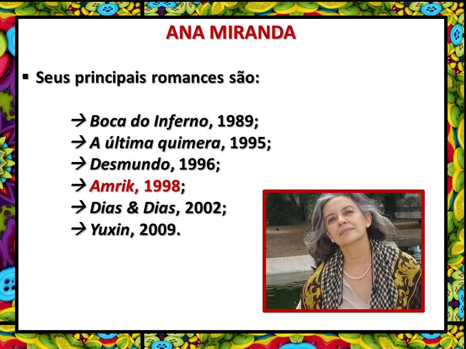 ANA MIRANDA Seus principais romances são:  Boca do Inferno, 1989;