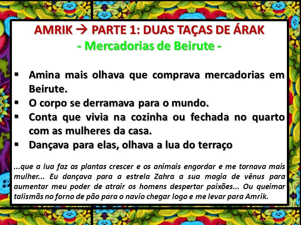AMRIK  PARTE 1: DUAS TAÇAS DE ÁRAK - Mercadorias de Beirute -