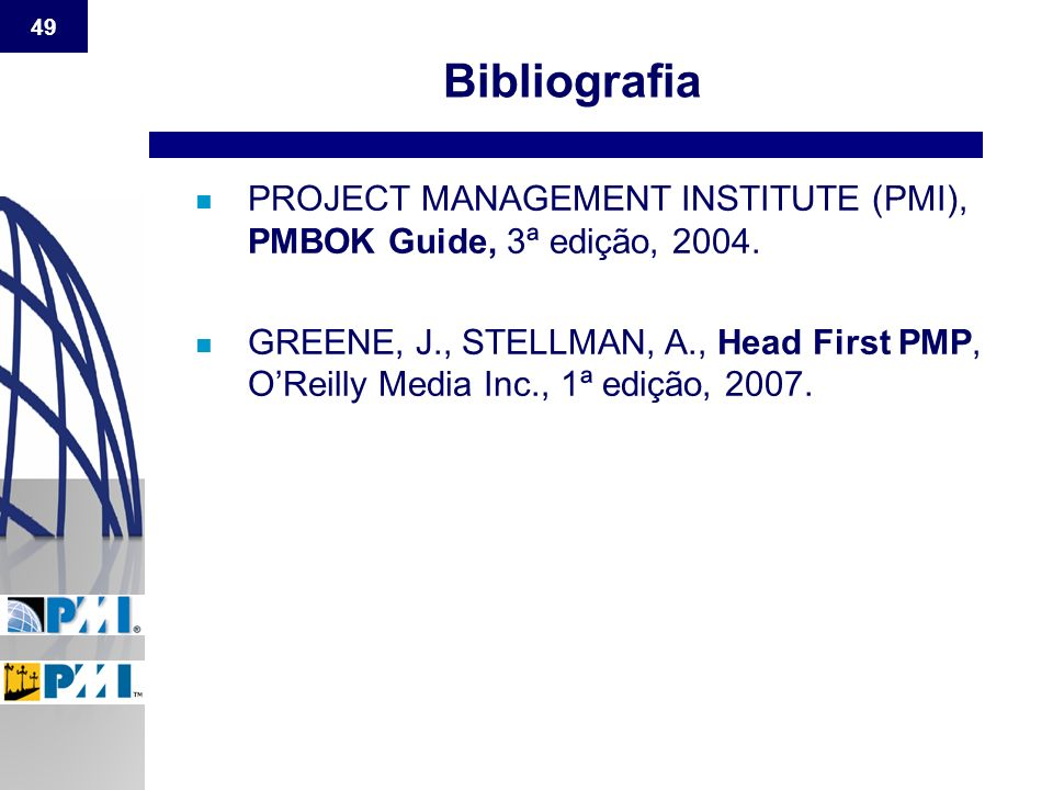 Bibliografia PROJECT MANAGEMENT INSTITUTE (PMI), PMBOK Guide, 3ª edição, 2004.