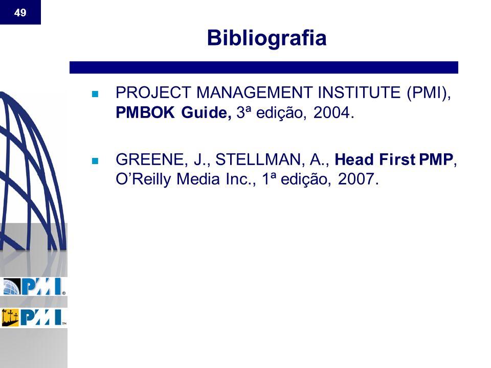 Bibliografia PROJECT MANAGEMENT INSTITUTE (PMI), PMBOK Guide, 3ª edição, 2004.