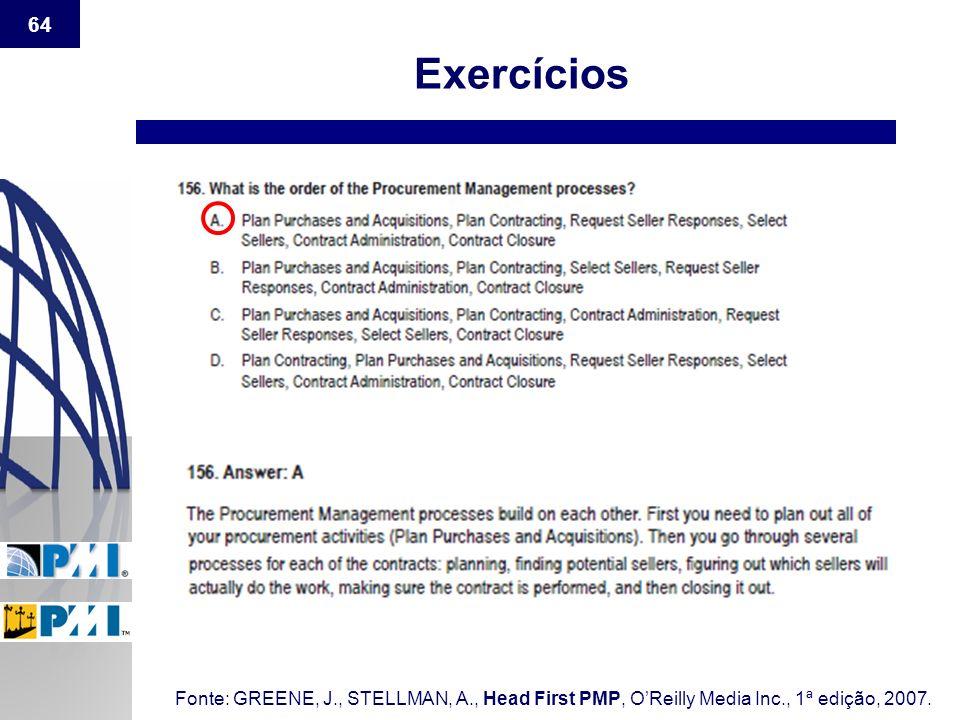 Exercícios Fonte: GREENE, J., STELLMAN, A., Head First PMP, O'Reilly Media Inc., 1ª edição, 2007.