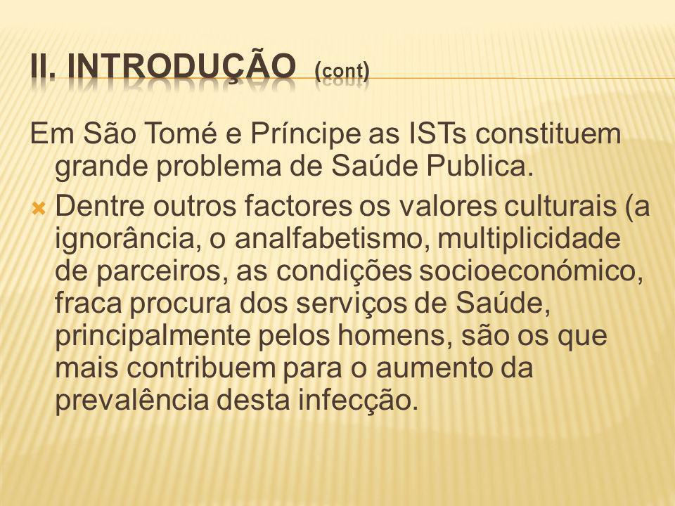 II. INtRODUÇÃO (cont) Em São Tomé e Príncipe as ISTs constituem grande problema de Saúde Publica.