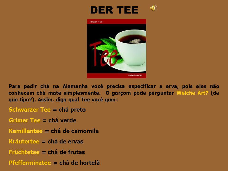 DER TEE Schwarzer Tee = chá preto Grüner Tee = chá verde