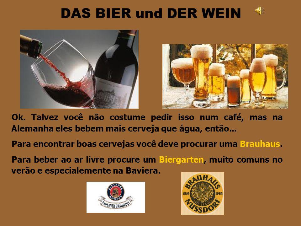 DAS BIER und DER WEIN Ok. Talvez você não costume pedir isso num café, mas na Alemanha eles bebem mais cerveja que água, então...