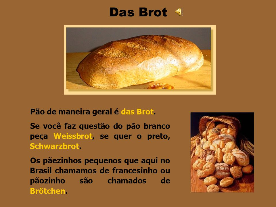 Das Brot Pão de maneira geral é das Brot.