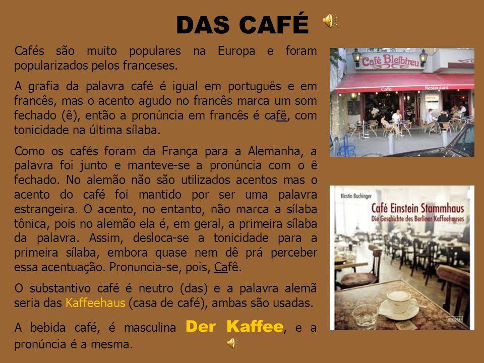 DAS CAFÉ Cafés são muito populares na Europa e foram popularizados pelos franceses.