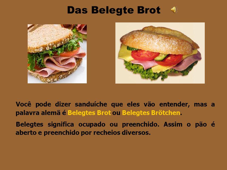 Das Belegte Brot Você pode dizer sanduíche que eles vão entender, mas a palavra alemã é Belegtes Brot ou Belegtes Brötchen.