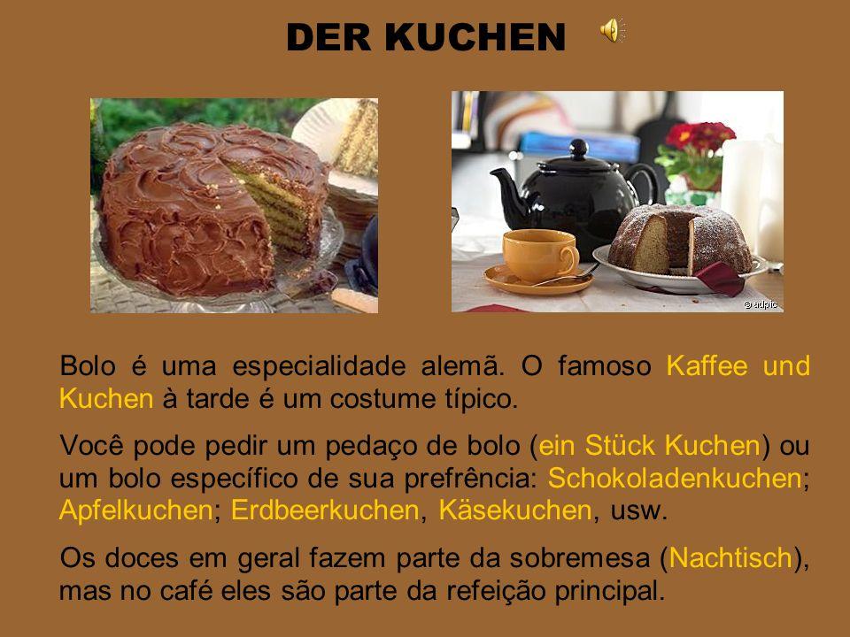 DER KUCHEN Bolo é uma especialidade alemã. O famoso Kaffee und Kuchen à tarde é um costume típico.