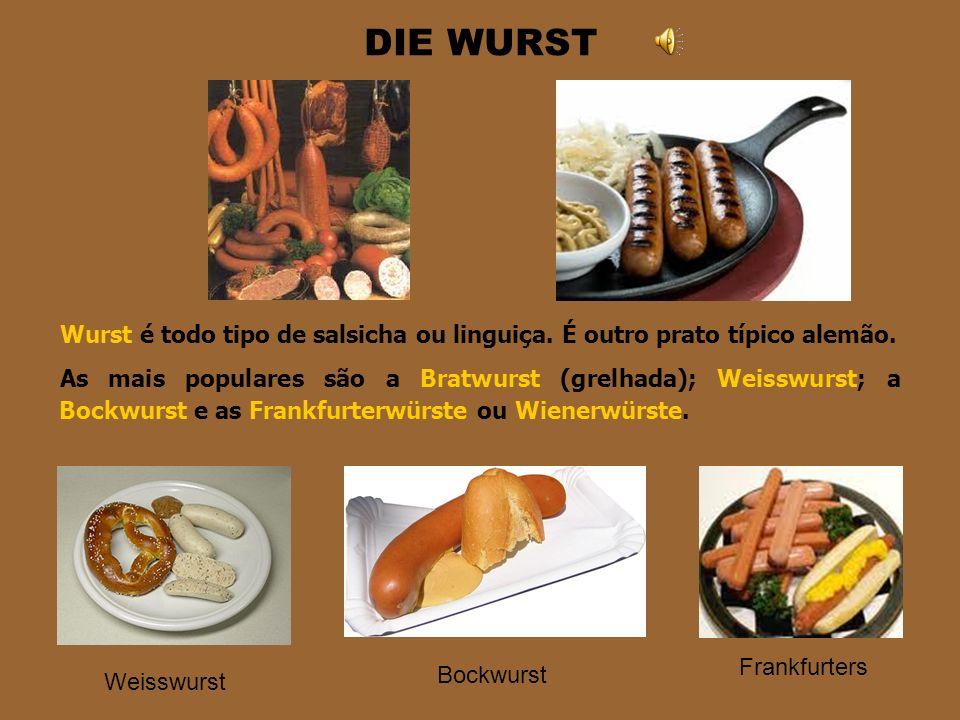 DIE WURST Wurst é todo tipo de salsicha ou linguiça. É outro prato típico alemão.