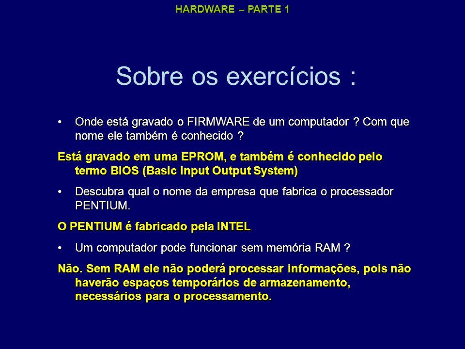 Sobre os exercícios : Onde está gravado o FIRMWARE de um computador Com que nome ele também é conhecido