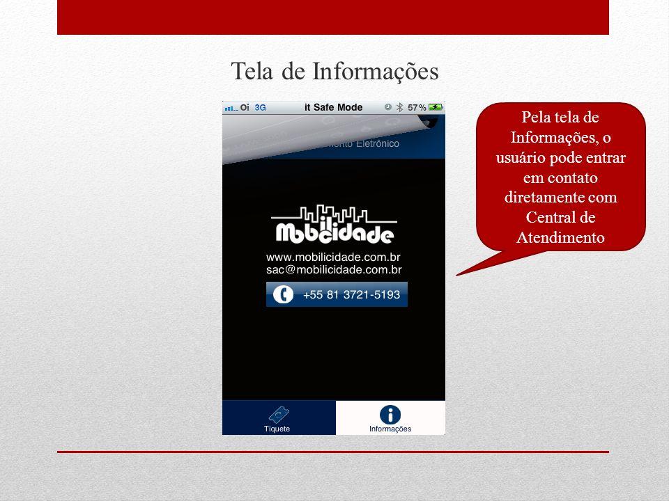 Tela de Informações Pela tela de Informações, o usuário pode entrar em contato diretamente com Central de Atendimento.
