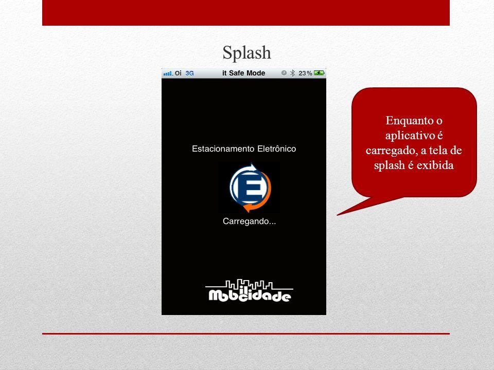 Enquanto o aplicativo é carregado, a tela de splash é exibida