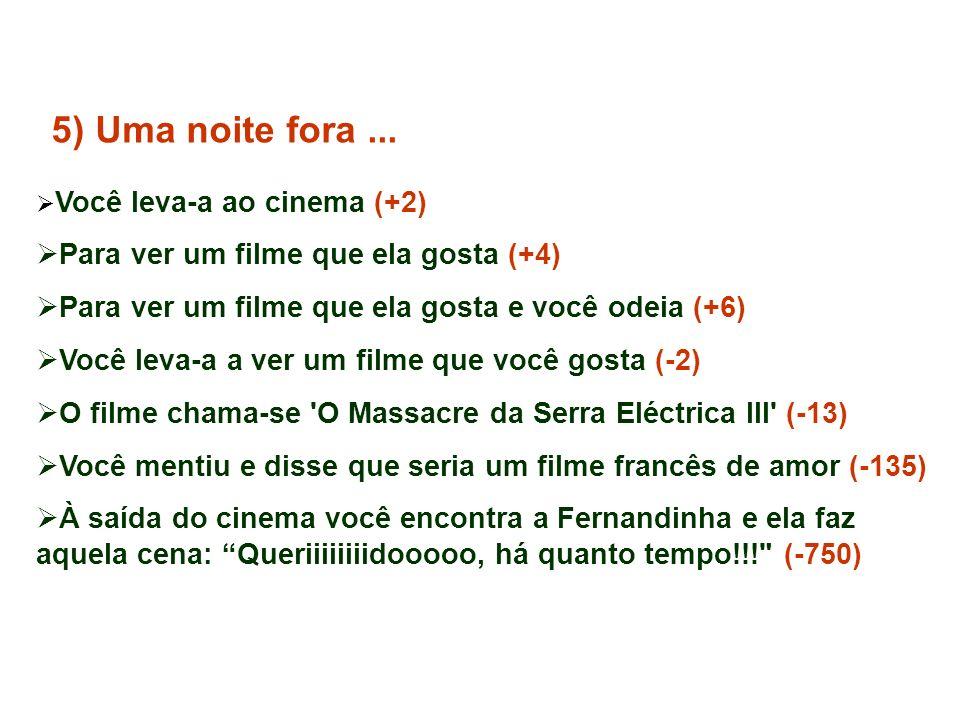 5) Uma noite fora ... Para ver um filme que ela gosta (+4)