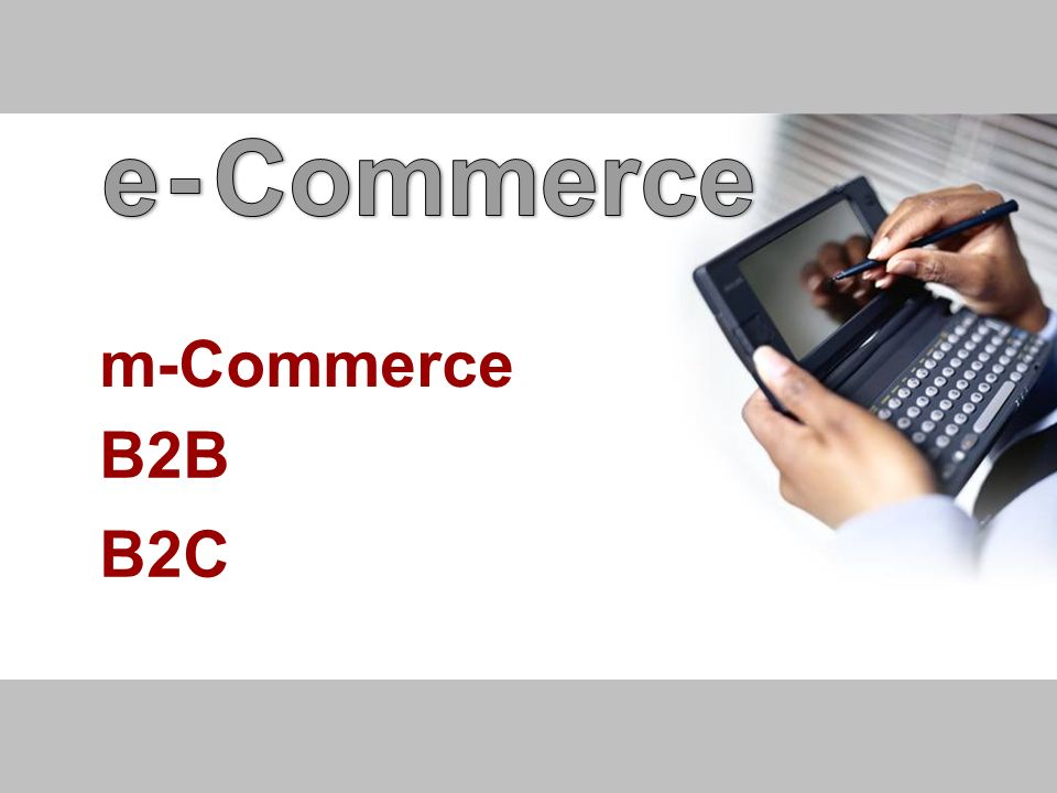 e - Commerce m-Commerce B2B B2C