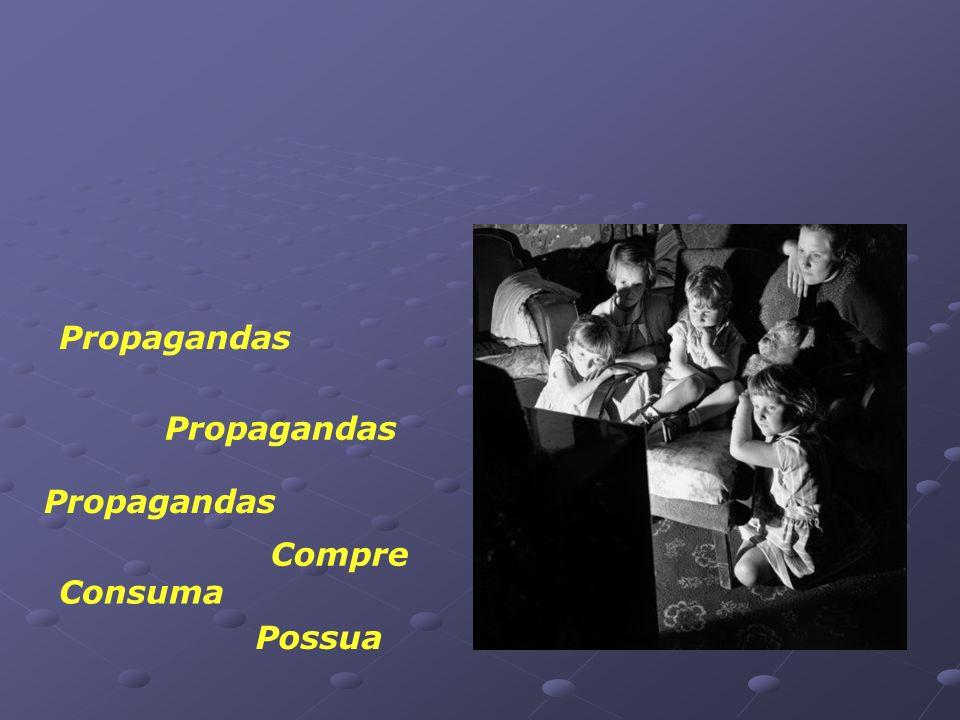 Propagandas Propagandas Propagandas Compre Consuma Possua