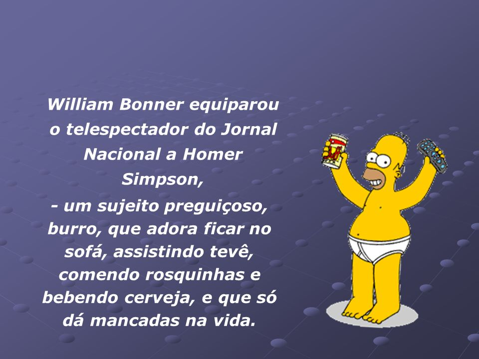 William Bonner equiparou o telespectador do Jornal Nacional a Homer Simpson,