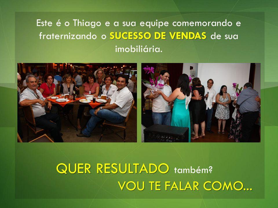 Este é o Thiago e a sua equipe comemorando e fraternizando o SUCESSO DE VENDAS de sua imobiliária.