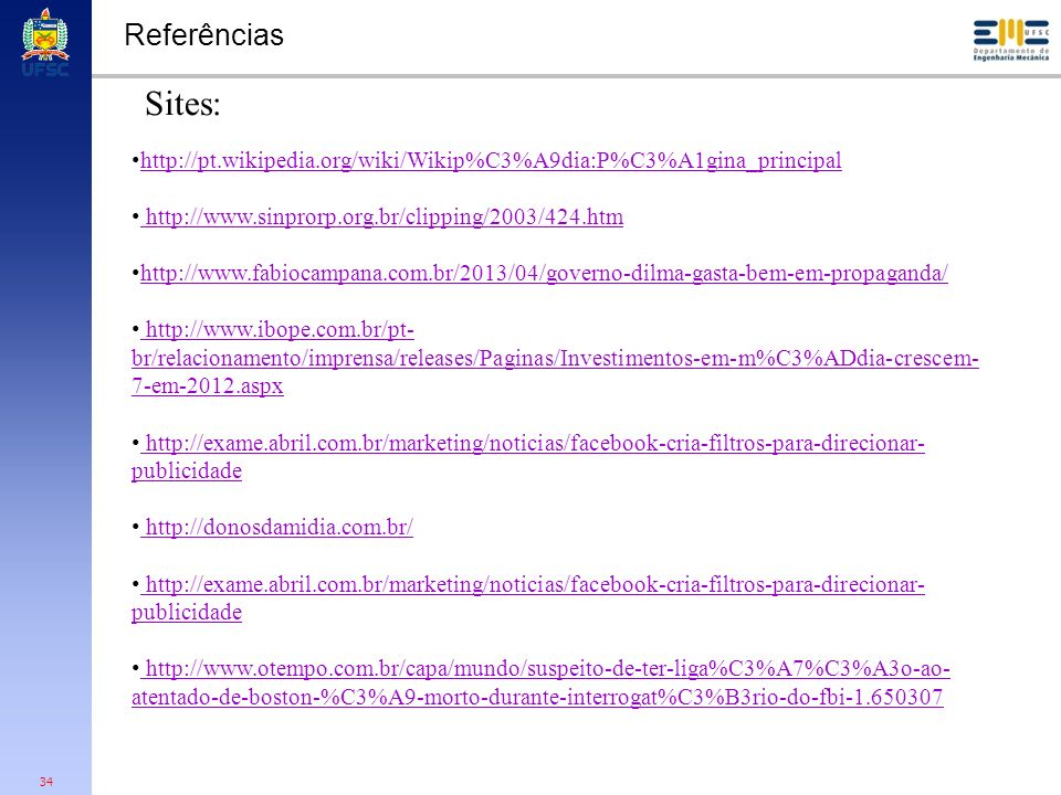 Referências Sites: http://pt.wikipedia.org/wiki/Wikip%C3%A9dia:P%C3%A1gina_principal. http://www.sinprorp.org.br/clipping/2003/424.htm.