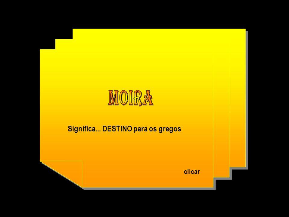 MOIRA Significa... DESTINO para os gregos clicar