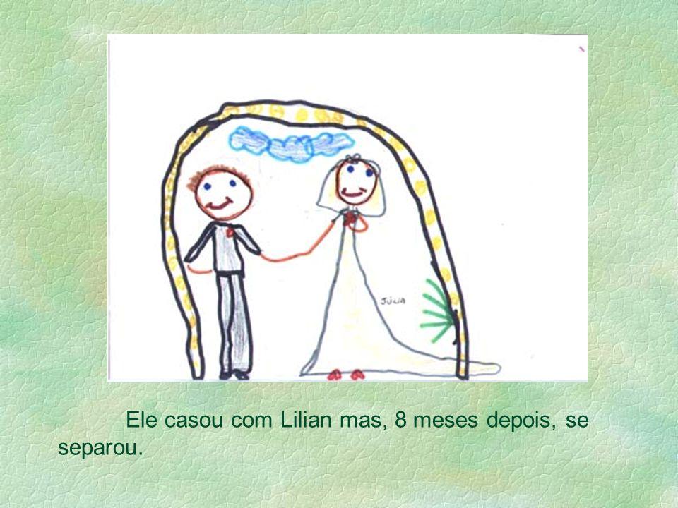 Ele casou com Lilian mas, 8 meses depois, se separou.