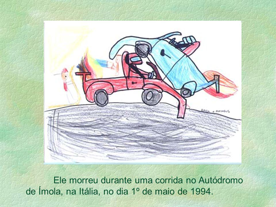 Ele morreu durante uma corrida no Autódromo de Ímola, na Itália, no dia 1º de maio de 1994.