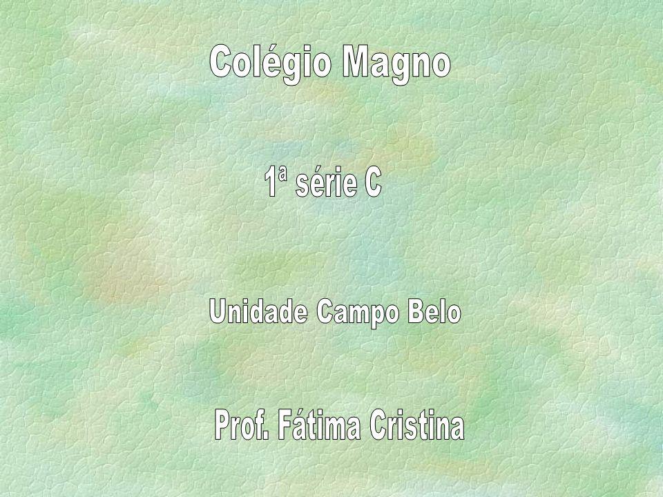 Colégio Magno 1ª série C Unidade Campo Belo Prof. Fátima Cristina