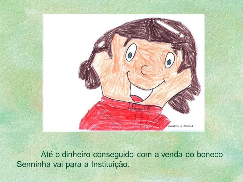 Até o dinheiro conseguido com a venda do boneco Senninha vai para a Instituição.