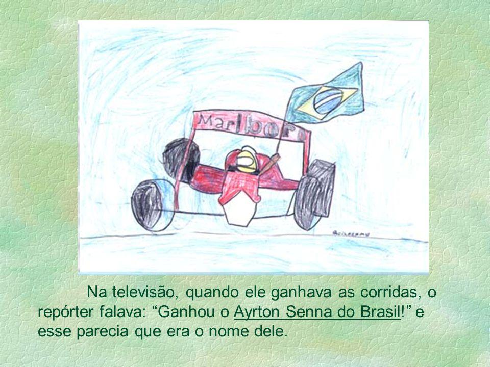Na televisão, quando ele ganhava as corridas, o repórter falava: Ganhou o Ayrton Senna do Brasil! e esse parecia que era o nome dele.