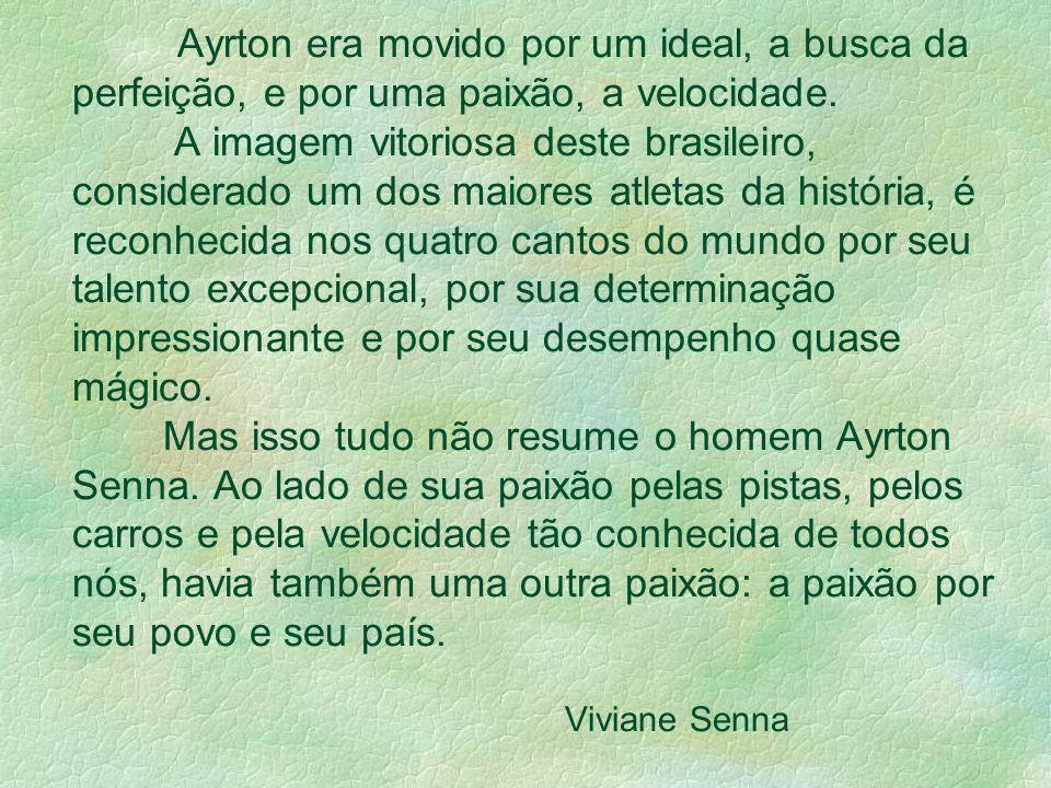Ayrton era movido por um ideal, a busca da perfeição, e por uma paixão, a velocidade.