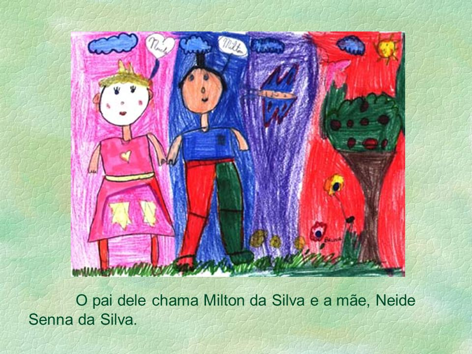 O pai dele chama Milton da Silva e a mãe, Neide Senna da Silva.