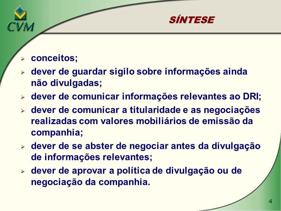 SÍNTESE conceitos; dever de guardar sigilo sobre informações ainda não divulgadas; dever de comunicar informações relevantes ao DRI;