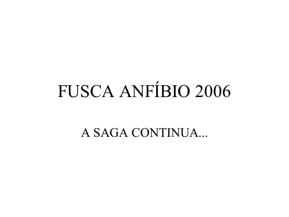 FUSCA ANFÍBIO 2006 A SAGA CONTINUA...