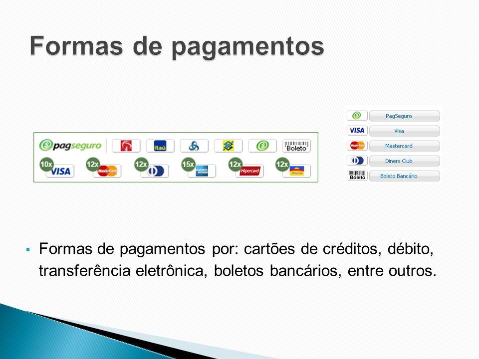 Formas de pagamentos Formas de pagamentos por: cartões de créditos, débito, transferência eletrônica, boletos bancários, entre outros.