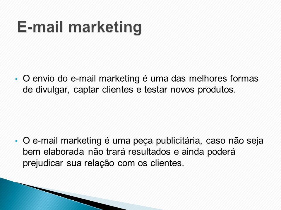 E-mail marketing O envio do e-mail marketing é uma das melhores formas de divulgar, captar clientes e testar novos produtos.
