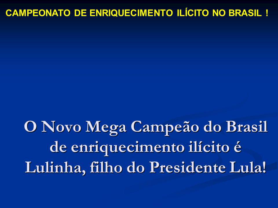 CAMPEONATO DE ENRIQUECIMENTO ILÍCITO NO BRASIL !