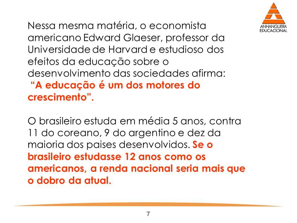 Nessa mesma matéria, o economista americano Edward Glaeser, professor da Universidade de Harvard e estudioso dos efeitos da educação sobre o desenvolvimento das sociedades afirma: