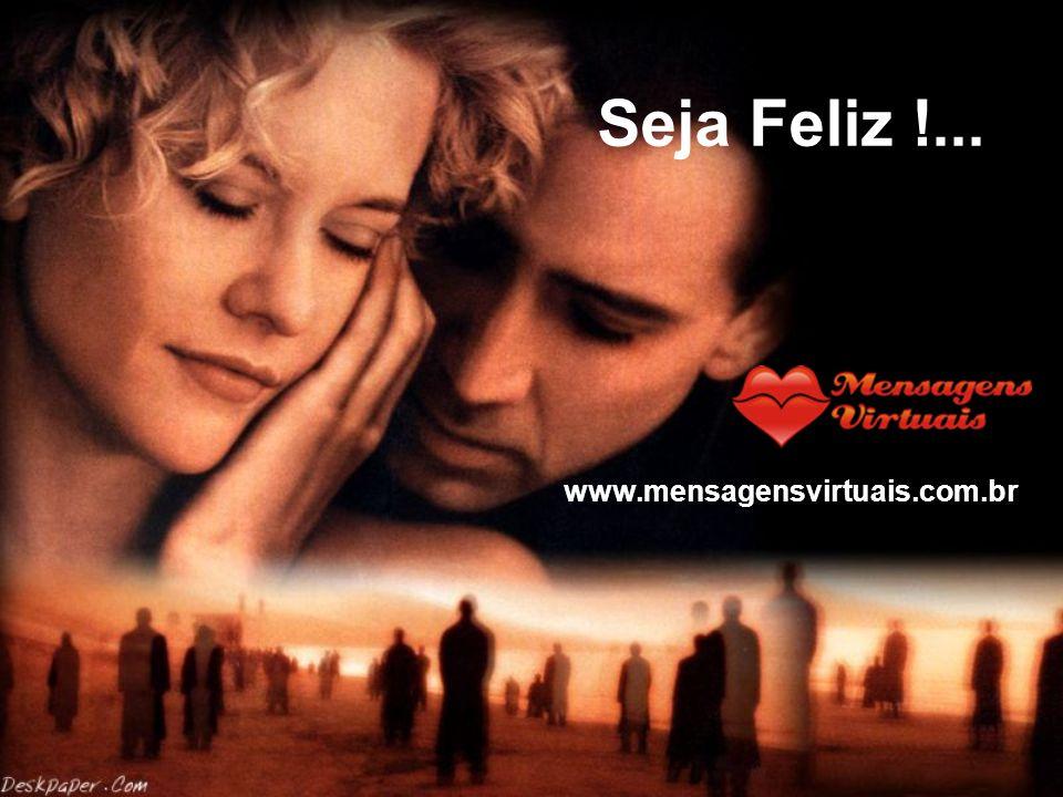 Seja Feliz !... www.mensagensvirtuais.com.br