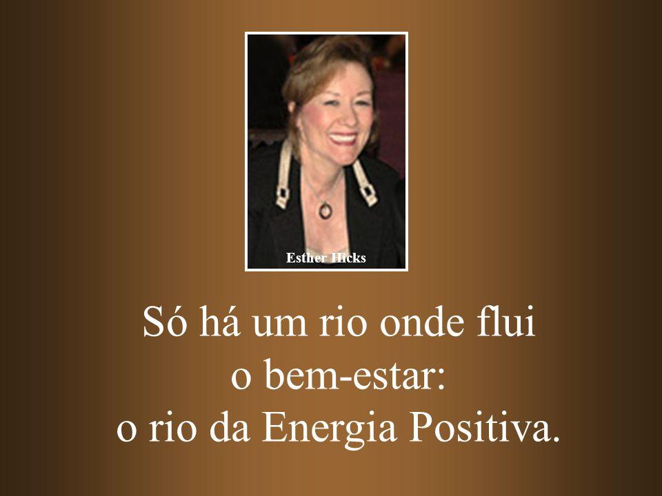 o rio da Energia Positiva.