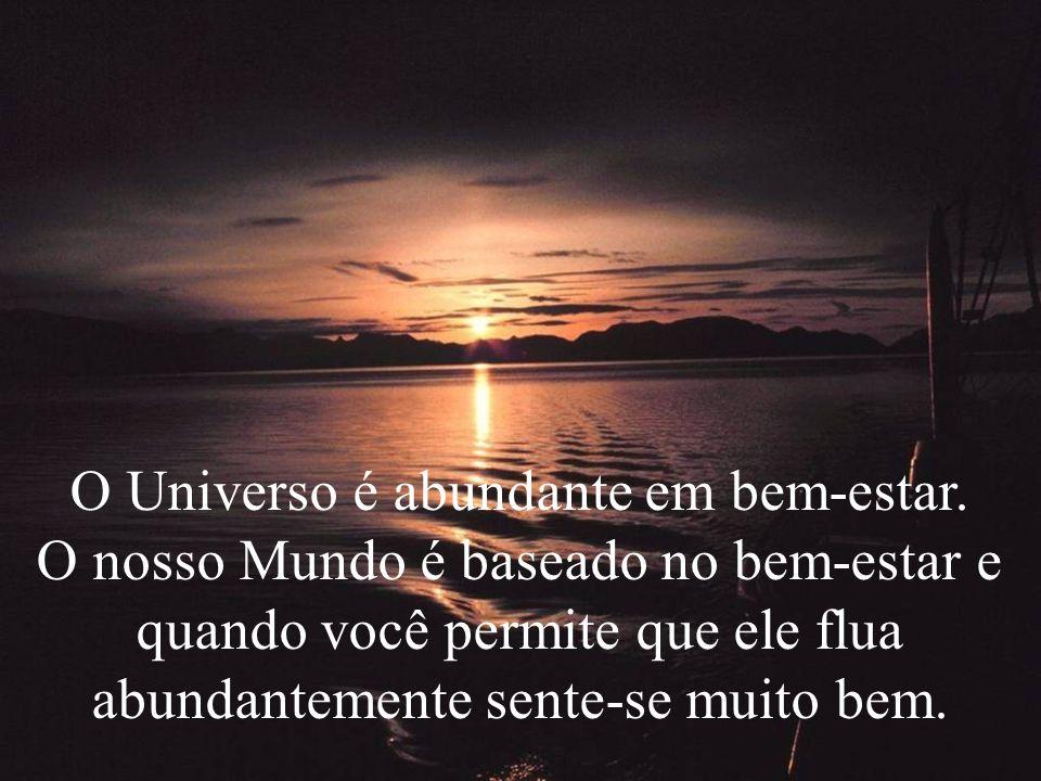 O Universo é abundante em bem-estar.