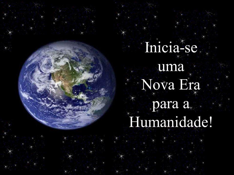 Inicia-se uma Nova Era para a Humanidade!