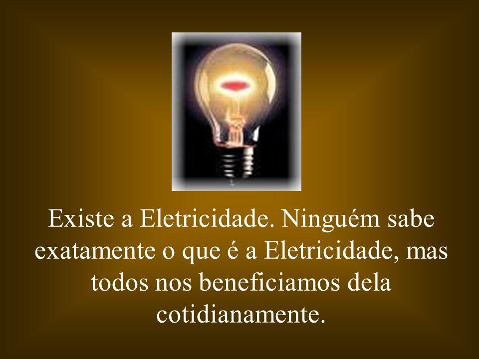 Existe a Eletricidade.