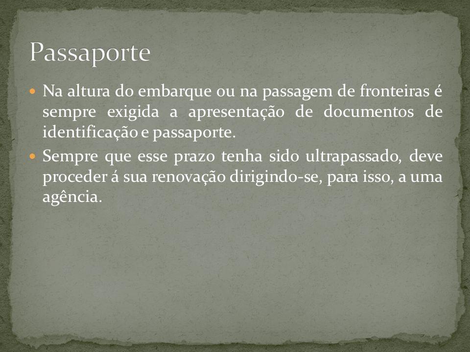 Passaporte Na altura do embarque ou na passagem de fronteiras é sempre exigida a apresentação de documentos de identificação e passaporte.