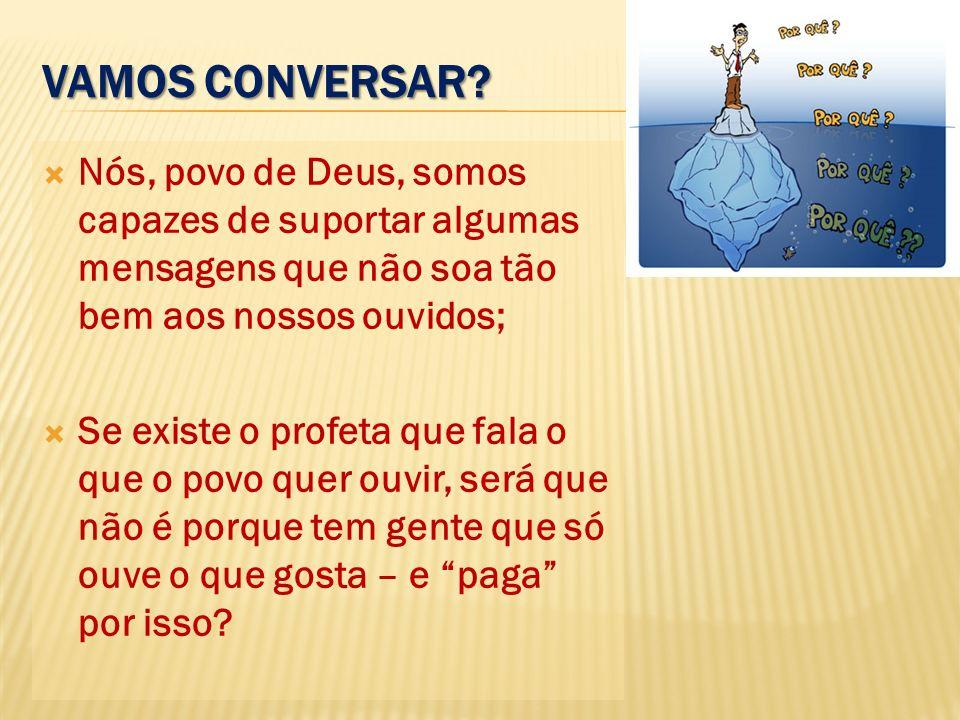 Vamos conversar Nós, povo de Deus, somos capazes de suportar algumas mensagens que não soa tão bem aos nossos ouvidos;