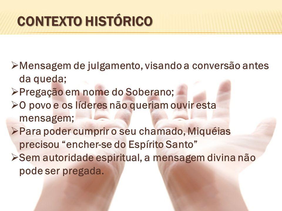Contexto Histórico Mensagem de julgamento, visando a conversão antes da queda; Pregação em nome do Soberano;