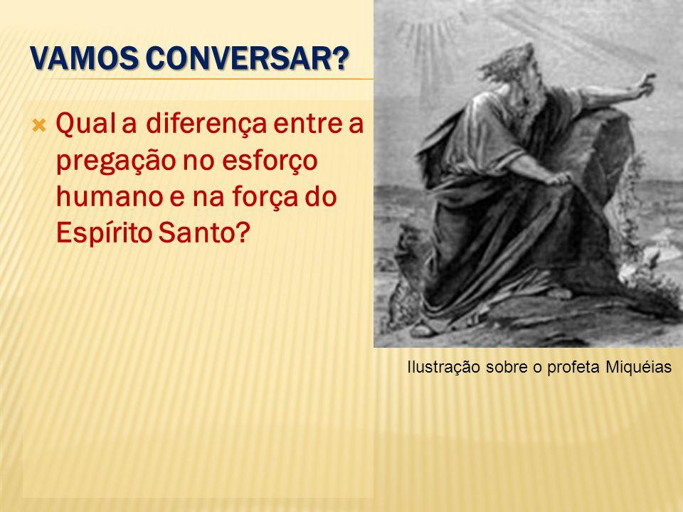Vamos conversar. Qual a diferença entre a pregação no esforço humano e na força do Espírito Santo.