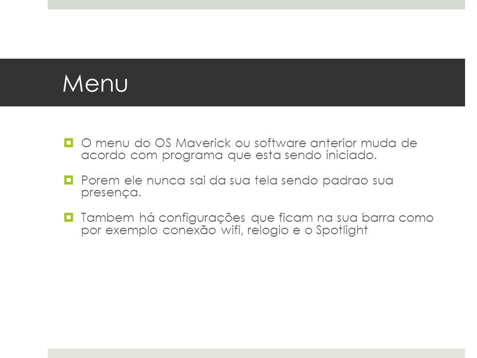 Menu O menu do OS Maverick ou software anterior muda de acordo com programa que esta sendo iniciado.