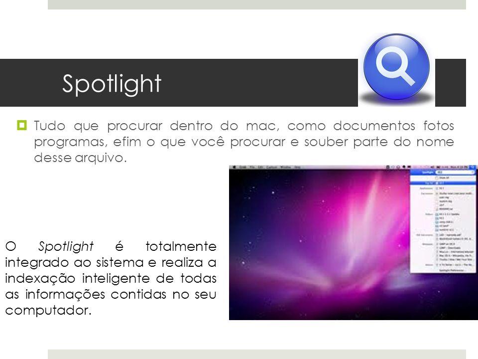 Spotlight Tudo que procurar dentro do mac, como documentos fotos programas, efim o que você procurar e souber parte do nome desse arquivo.