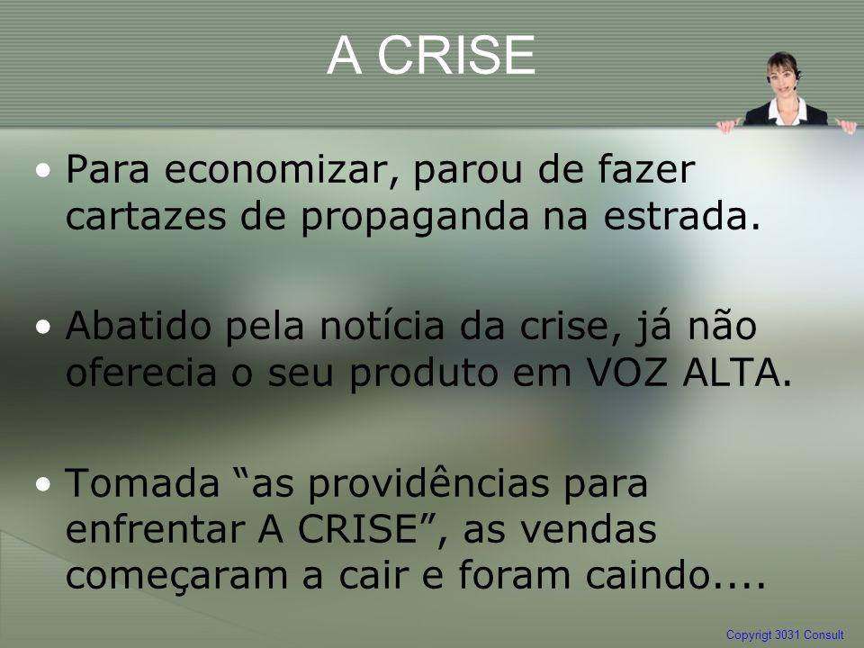 A CRISE Para economizar, parou de fazer cartazes de propaganda na estrada. Abatido pela notícia da crise, já não oferecia o seu produto em VOZ ALTA.