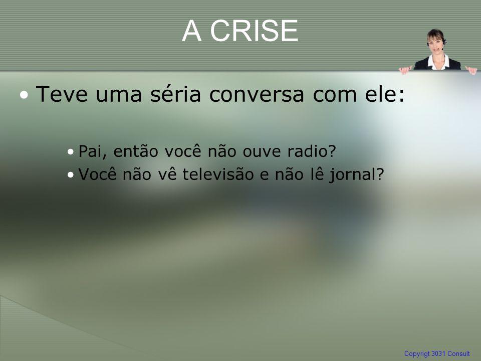 A CRISE Teve uma séria conversa com ele: